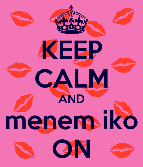 KEEP CALM AND menem iko ON