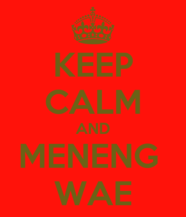 KEEP CALM AND MENENG  WAE
