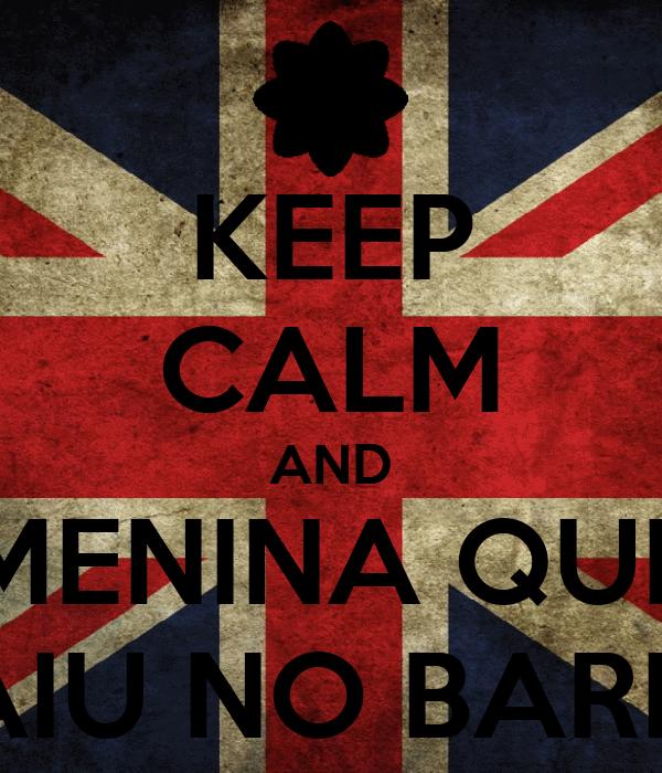 KEEP CALM AND MENINA QUE CAIU NO BARRO
