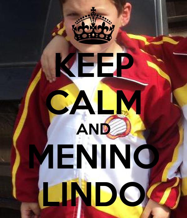 KEEP CALM AND MENINO LINDO