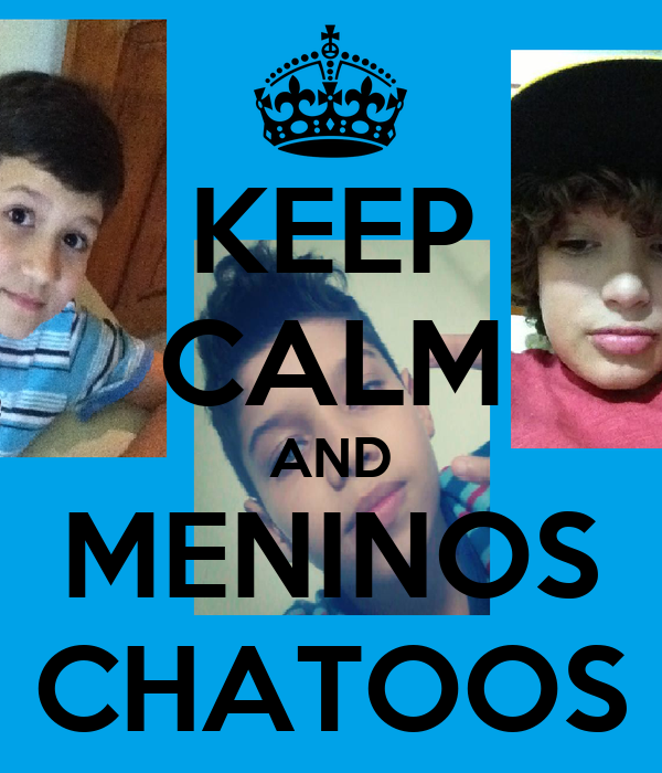 KEEP CALM AND MENINOS CHATOOS