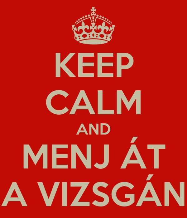 KEEP CALM AND MENJ ÁT A VIZSGÁN