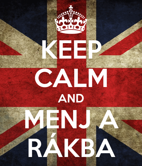 KEEP CALM AND MENJ A RÁKBA
