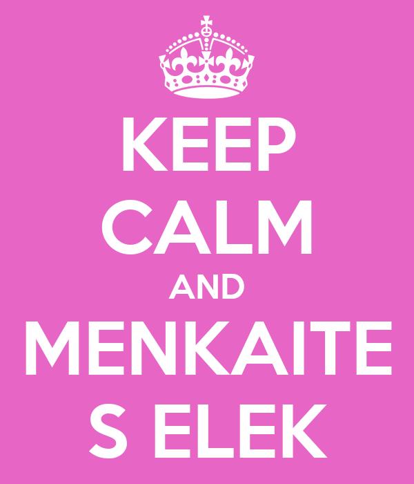 KEEP CALM AND MENKAITE S ELEK