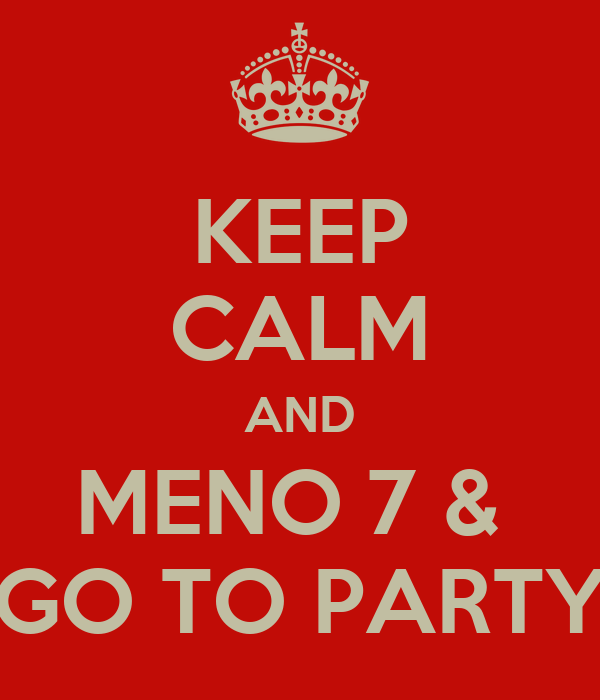 KEEP CALM AND MENO 7 &  GO TO PARTY