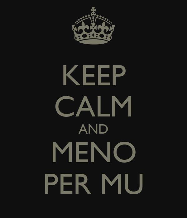 KEEP CALM AND MENO PER MU