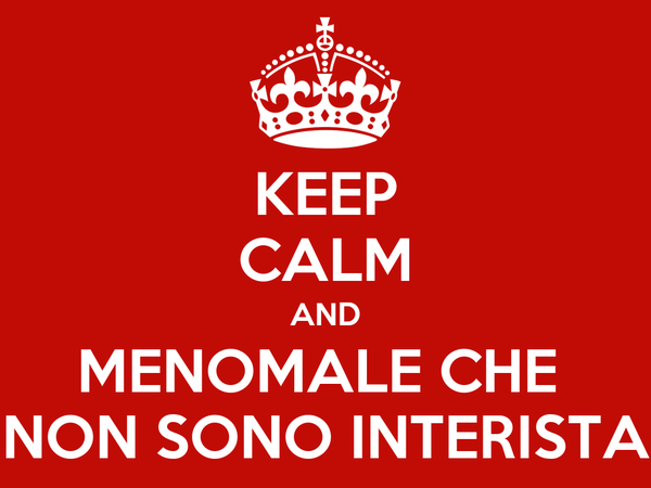 KEEP CALM AND MENOMALE CHE  NON SONO INTERISTA