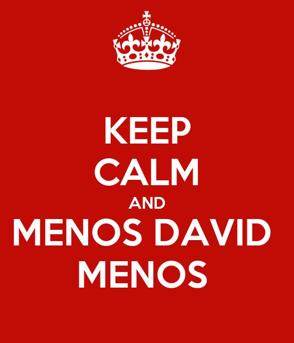 KEEP CALM AND MENOS DAVID  MENOS