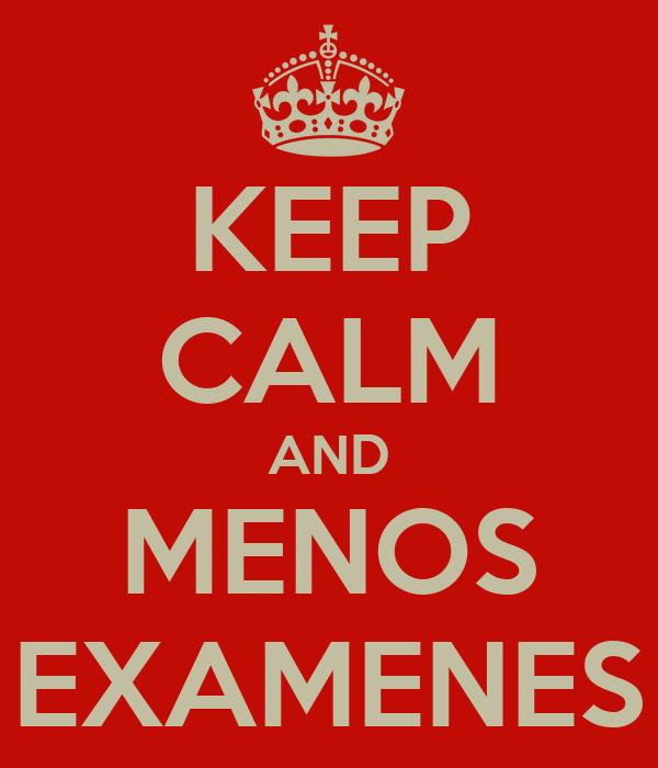 KEEP CALM AND MENOS EXAMENES