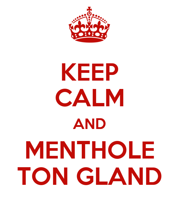 KEEP CALM AND MENTHOLE TON GLAND