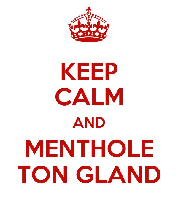 KEEP CALM AND MENTHOLE TON GLAND