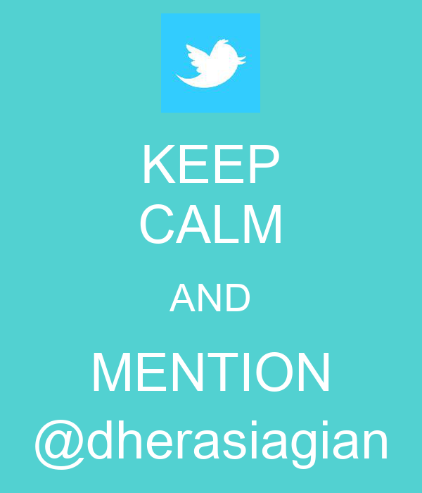 KEEP CALM AND MENTION @dherasiagian