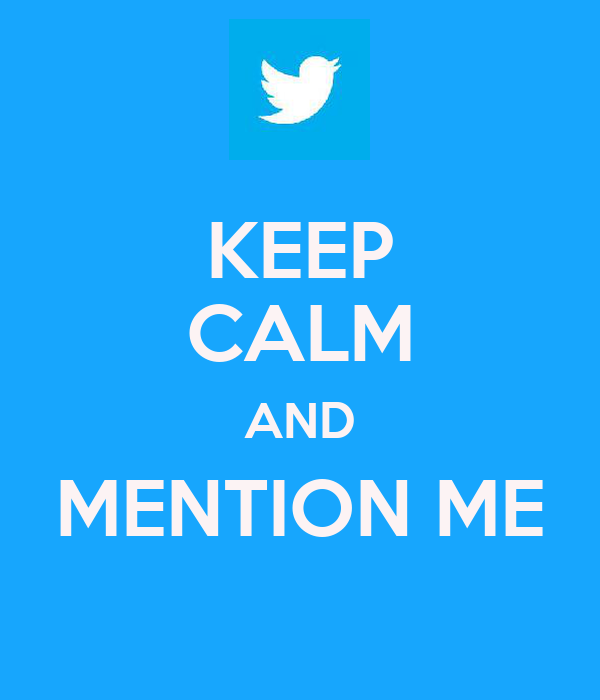 KEEP CALM AND MENTION ME