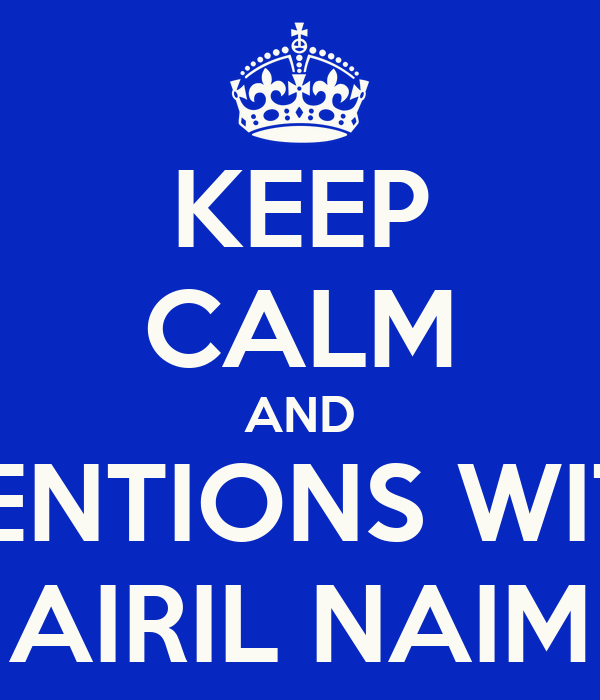 KEEP CALM AND MENTIONS WITH AIRIL NAIM