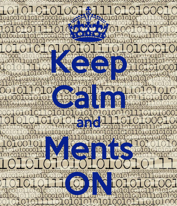 Keep Calm and Ments ON