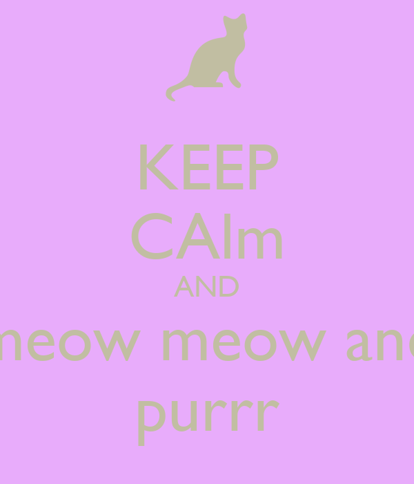 KEEP CAlm AND meow meow and purrr