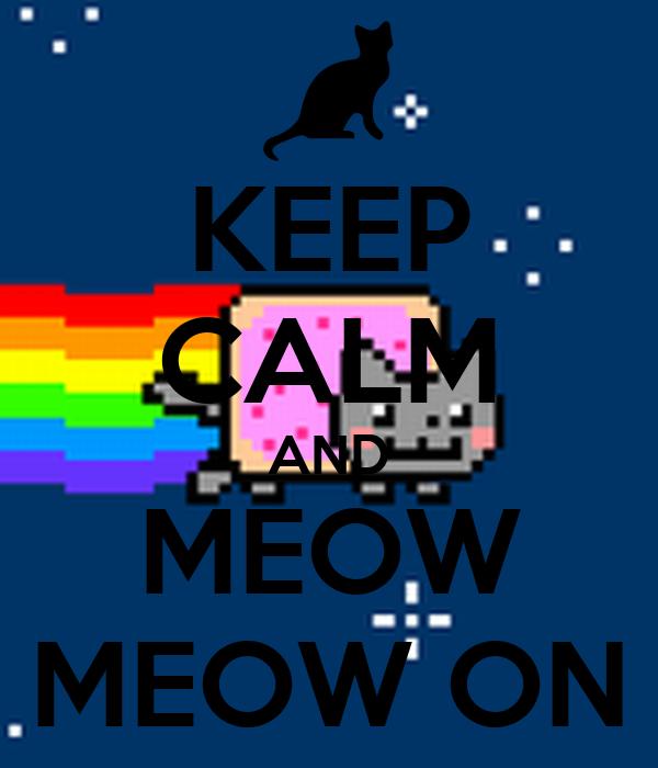 KEEP CALM AND MEOW MEOW ON