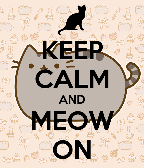 KEEP CALM AND MEOW ON