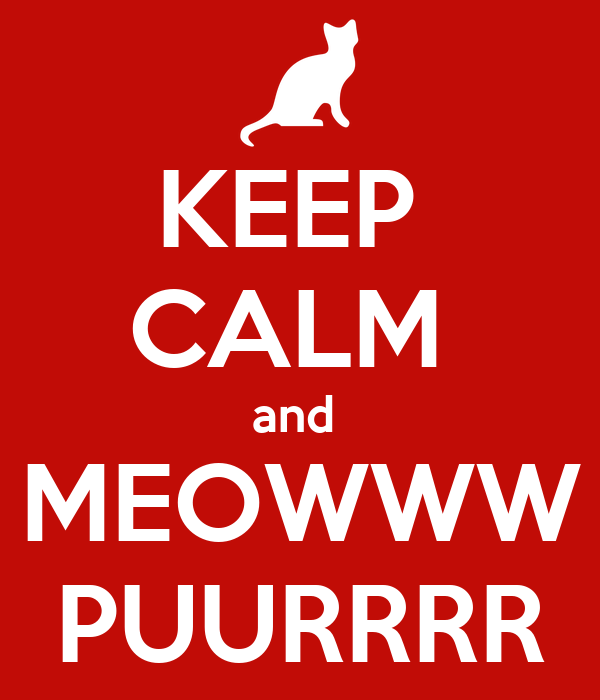 KEEP  CALM  and  MEOWWW PUURRRR