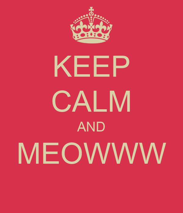 KEEP CALM AND MEOWWW