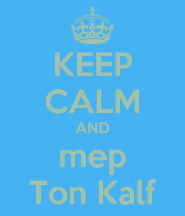 KEEP CALM AND mep Ton Kalf