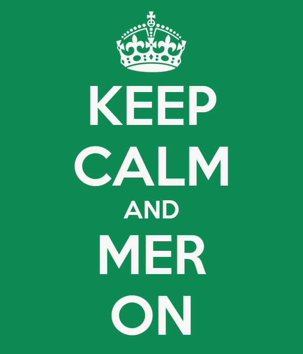 KEEP CALM AND MER ON