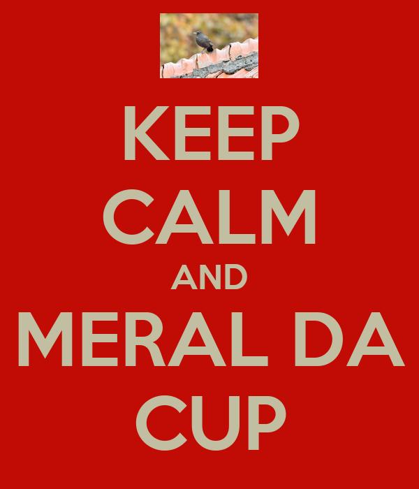 KEEP CALM AND MERAL DA CUP