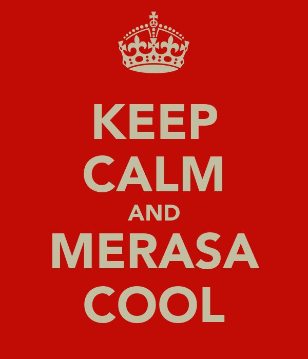 KEEP CALM AND MERASA COOL