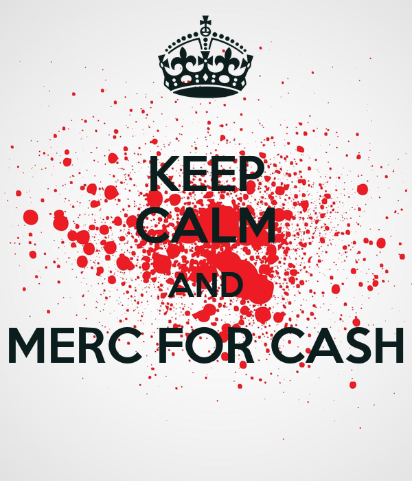 KEEP CALM AND MERC FOR CASH