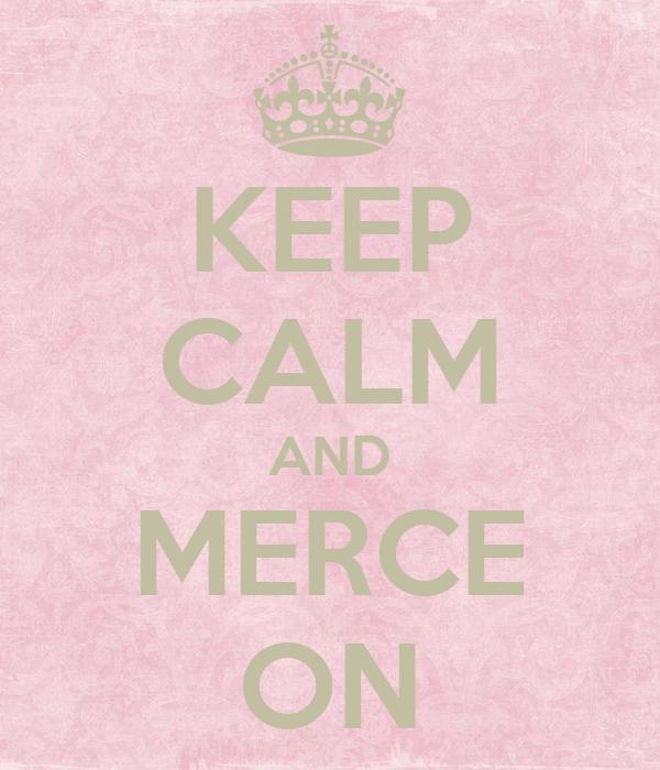 KEEP CALM AND MERCE ON