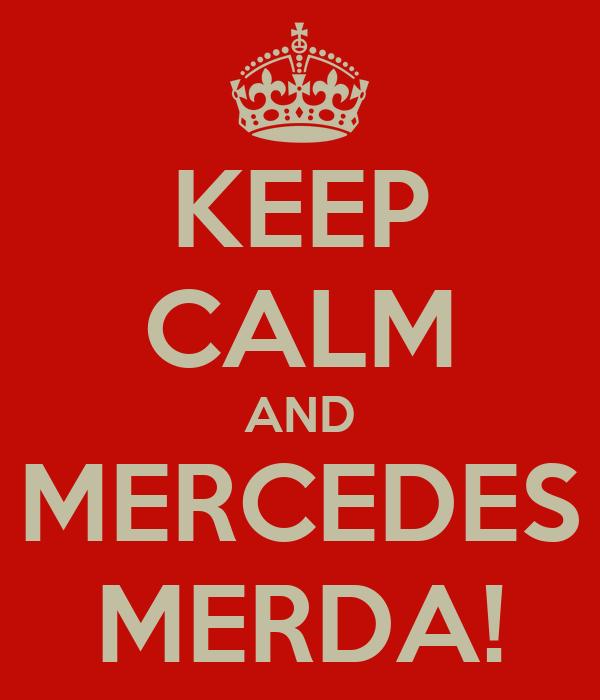 KEEP CALM AND MERCEDES MERDA!