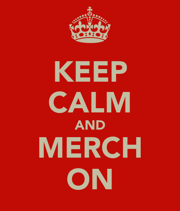 KEEP CALM AND MERCH ON