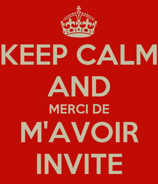 KEEP CALM AND MERCI DE M'AVOIR INVITE