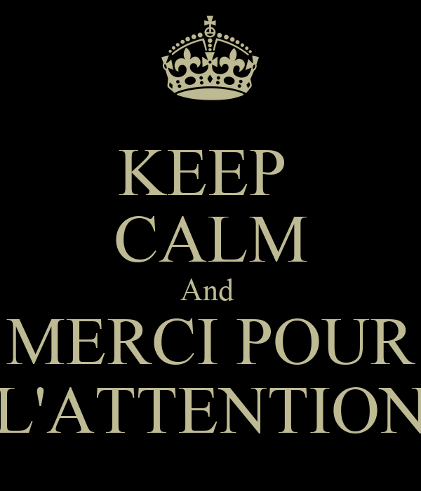KEEP  CALM And  MERCI POUR L'ATTENTION