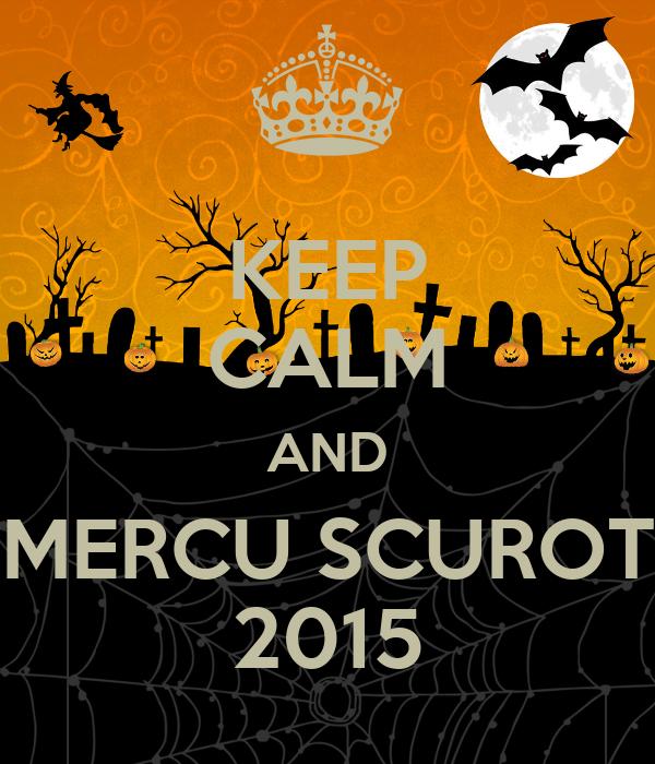 KEEP CALM AND MERCU SCUROT 2015