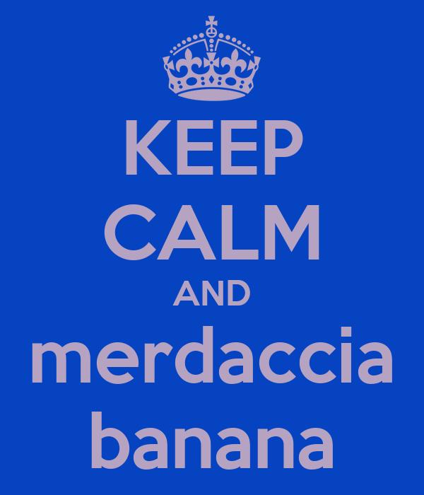 KEEP CALM AND merdaccia banana