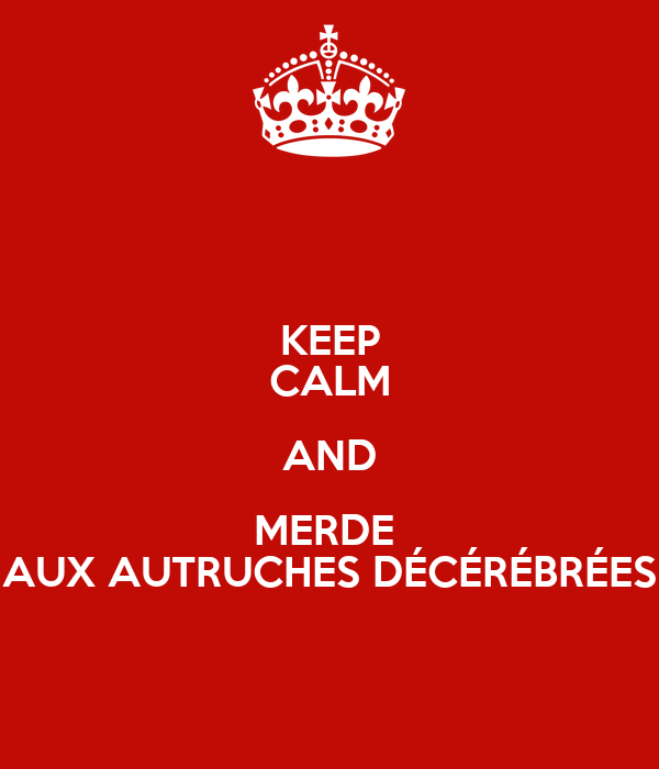 KEEP CALM AND MERDE  AUX AUTRUCHES DÉCÉRÉBRÉES