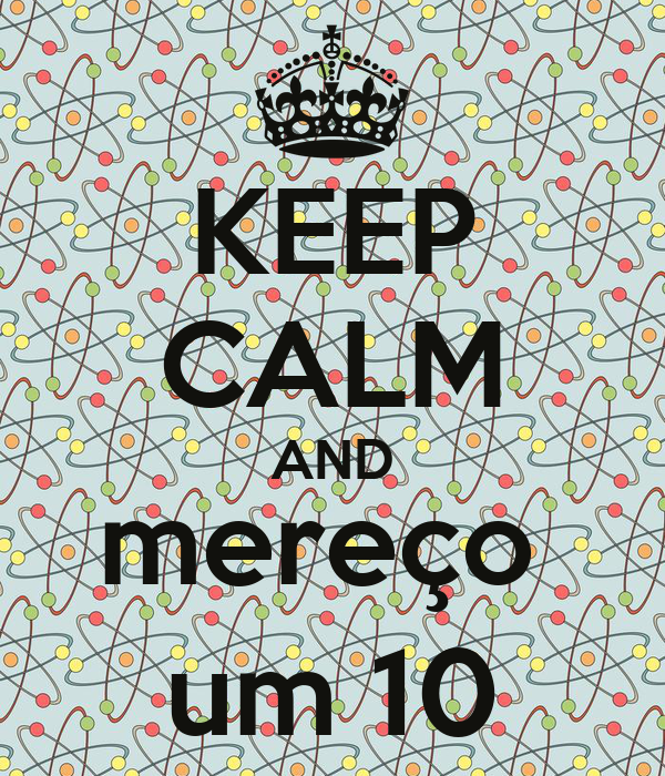 KEEP CALM AND mereço  um 10