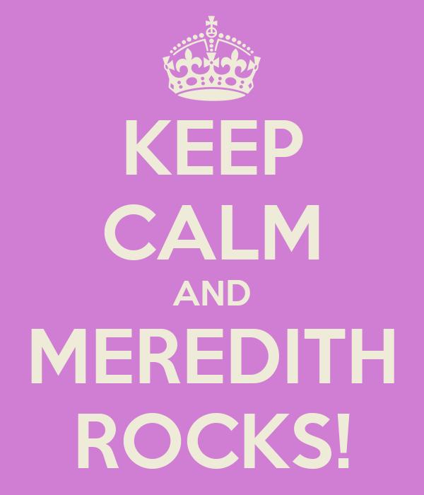 KEEP CALM AND MEREDITH ROCKS!