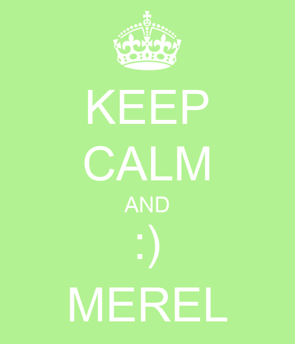 KEEP CALM AND :) MEREL