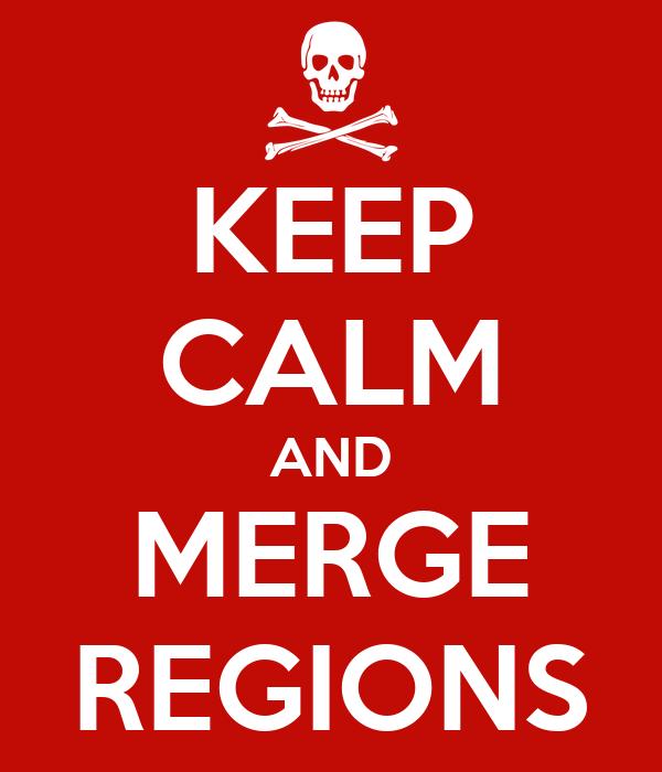 KEEP CALM AND MERGE REGIONS