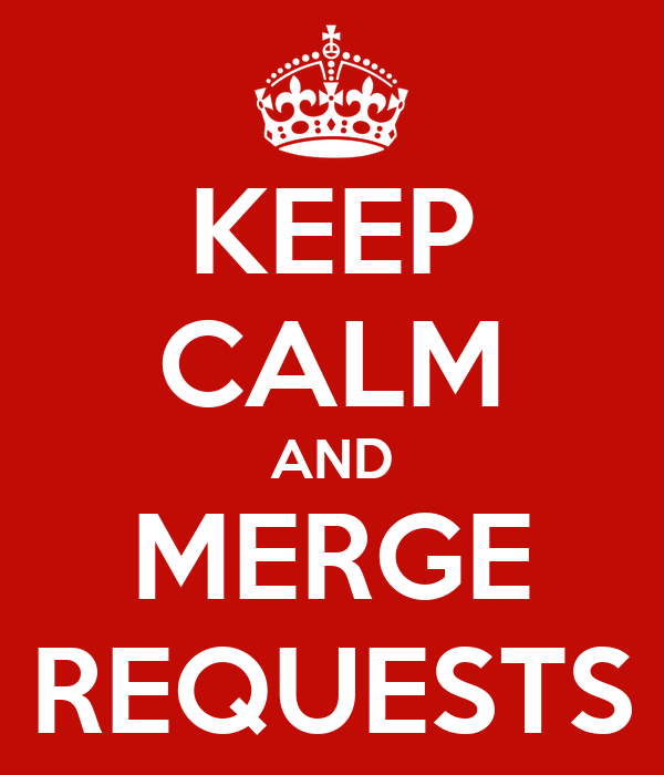 KEEP CALM AND MERGE REQUESTS