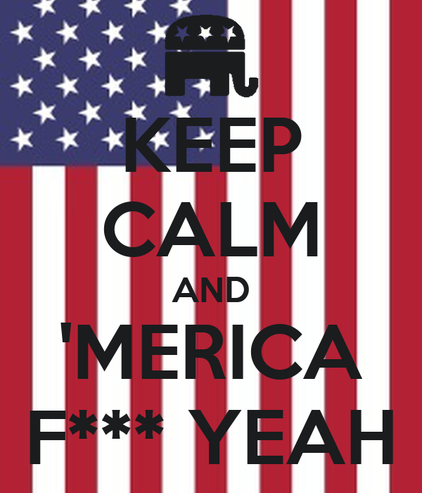 KEEP CALM AND 'MERICA F*** YEAH