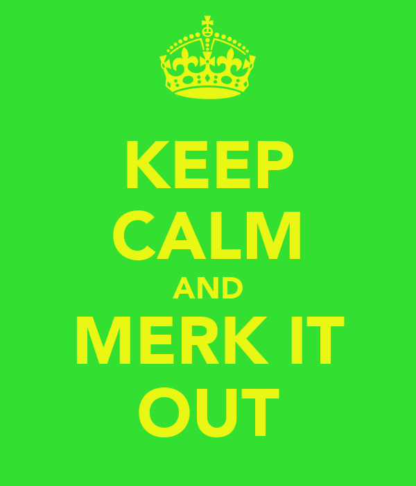 KEEP CALM AND MERK IT OUT