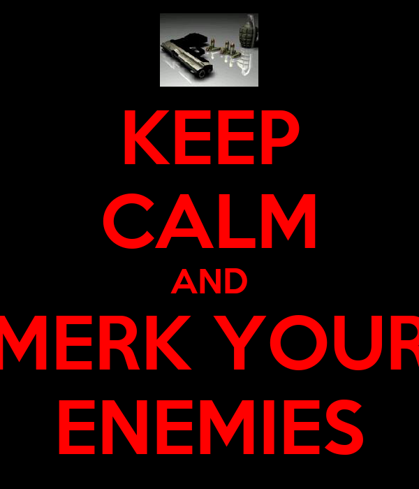 KEEP CALM AND MERK YOUR ENEMIES