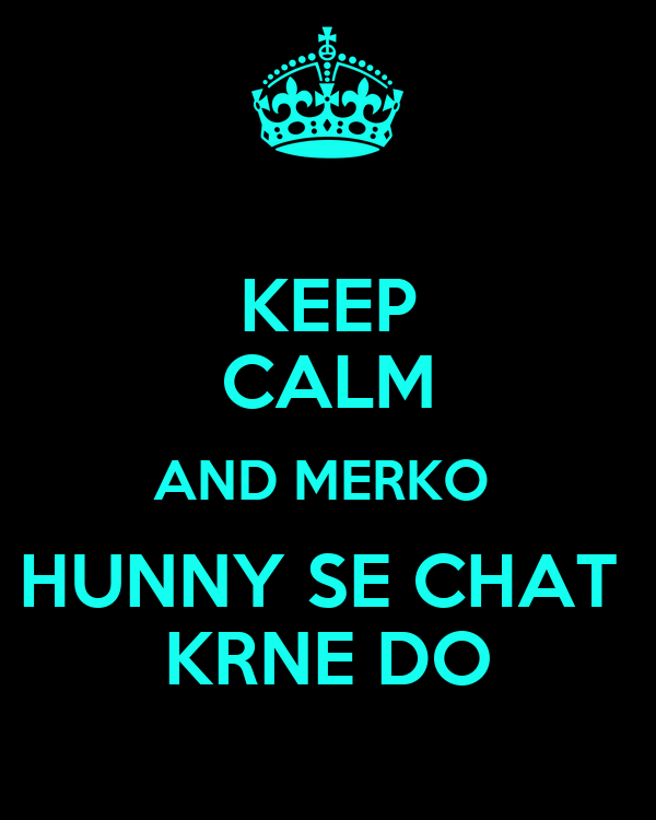 KEEP CALM AND MERKO  HUNNY SE CHAT  KRNE DO