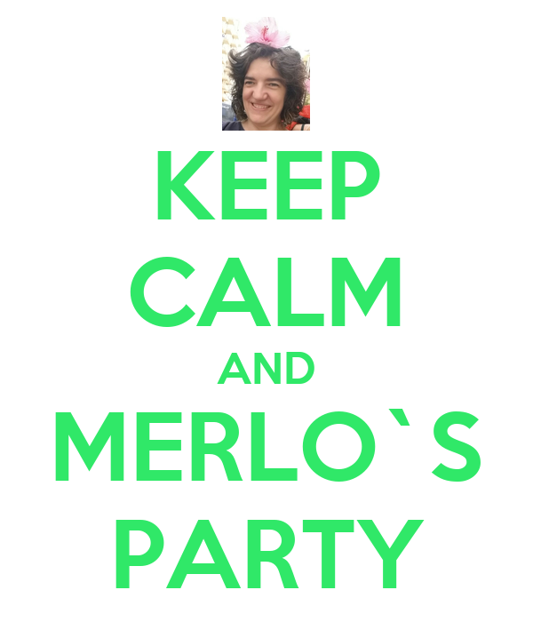 KEEP CALM AND MERLO`S PARTY