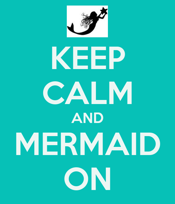 KEEP CALM AND MERMAID ON