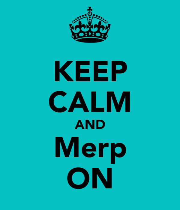 KEEP CALM AND Merp ON