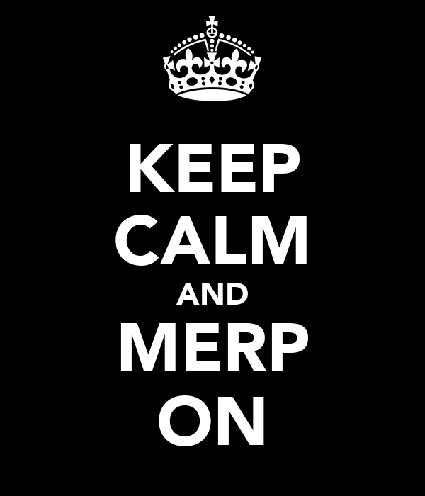 KEEP CALM AND MERP ON